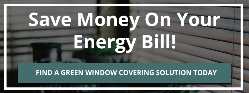 Find A Green Window Covering Solution Today CTA